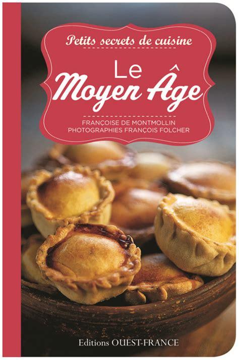 secrets de cuisine petits secrets de cuisine le moyen âge par françoise de montmollin aux éditions ouest a