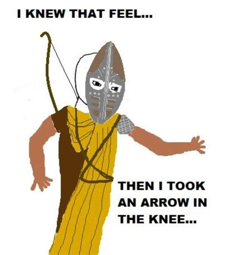 Arrow To The Knee Meme - image 209629 i took an arrow in the knee know your meme