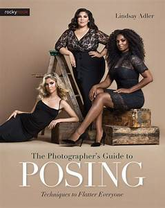 The Photographer U0026 39 S Guide To Posing  Techniques To Flatter Everyone By Lindsay Adler  Paperback