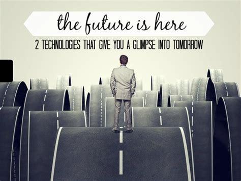 future    technologies  give   glimpse