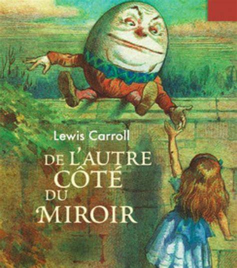 photo de l autre c 244 t 233 du miroir par lewis carroll est la suite d au pays des merveilles