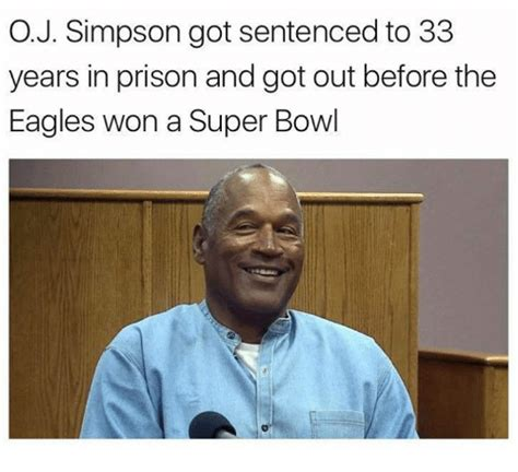 Oj Simpson Memes - oj simpson got sentenced to 33 years in prison and got out before the eagles won a super bowl