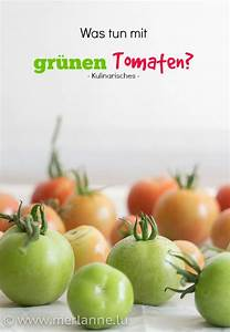 Grüne Tomaten Nachreifen : gr ne tomaten handmade kultur ~ Lizthompson.info Haus und Dekorationen
