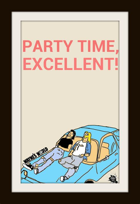 Party Time, Excellent  Waynes World By Abstractceleb On