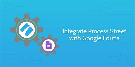 google forms process street integration process street