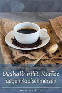 Kaffee Hilft Gegen Alles : kaffee gegen kopfschmerzen so wirkt er we go wild ~ A.2002-acura-tl-radio.info Haus und Dekorationen