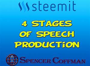 4 Stages Of Speech Production  U2013 Spencer Coffman