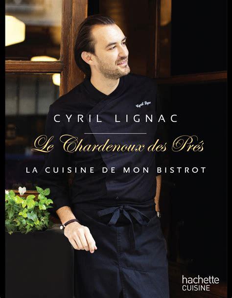 cyril lignac livre de cuisine cyril lignac le chardenoux des prés livres de recette