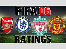 FIFA 06 TEAM RATINGS ARSENAL, CHELSEA LIVERPOOL AND