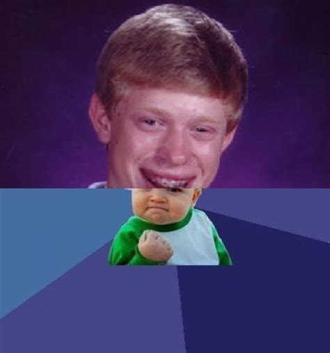 Bad Luck Brian Template by Half Bad Luck Brian Half Success Kid Blank Template Imgflip