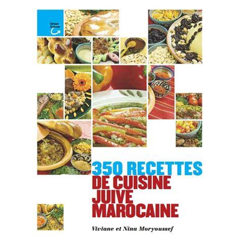 la cuisine juive marocaine 350 recettes de cuisine marocaine juive
