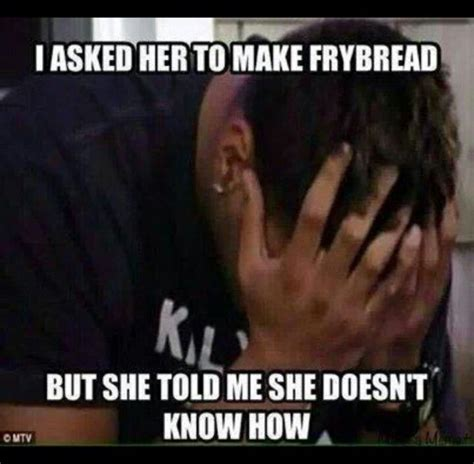 Make Your Own Fry Meme - pin by diana shadley restoring the heart on quot frybread quot nit pint