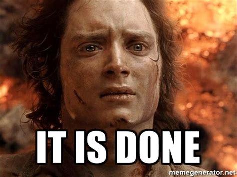 Done Meme - it is done frodo meme generator