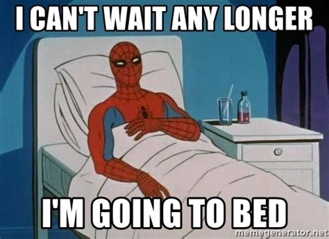 Go To Bed Meme - i can t wait any longer i m going to bed spiderman hospital meme generator