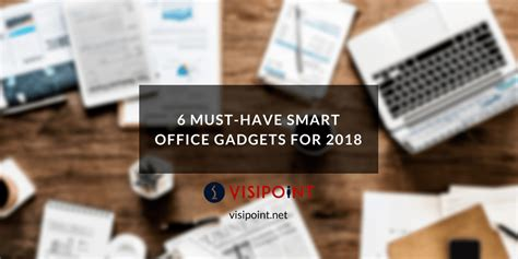 Office Gadgets 2017 by 6 Must Smart Office Gadgets For 2017 Visipoint