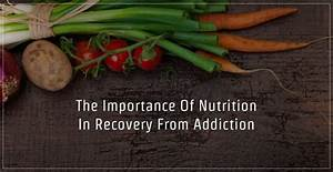 The Importance Of Nutrition In Recovery From Addiction