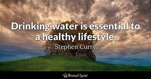 Lifestyle And More : drinking water is essential to a healthy lifestyle stephen curry brainyquote ~ Markanthonyermac.com Haus und Dekorationen
