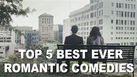 Top 5 Romantic Comedies Of All Time! (valentine's Special