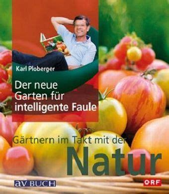 Der Garten Für Intelligente Faule by Der Neue Garten F 252 R Intelligente Faule Karl Ploberger
