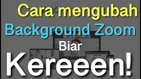 mengganti background  zoom meetings zoom cloud