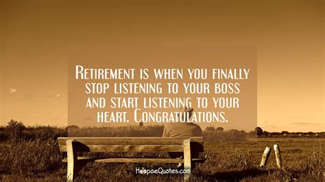 retirement    finally stop listening   boss