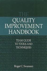 The Quality Improvement Handbook  Team Guide To Tools And