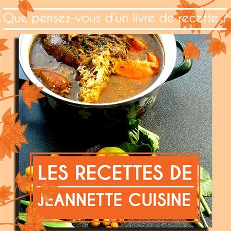 actualité cuisine un livre de recette actualité jeannette cuisine