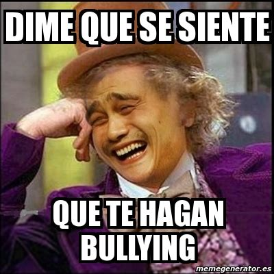 Memes De Bullying - meme yao wonka dime que se siente que te hagan bullying 365403