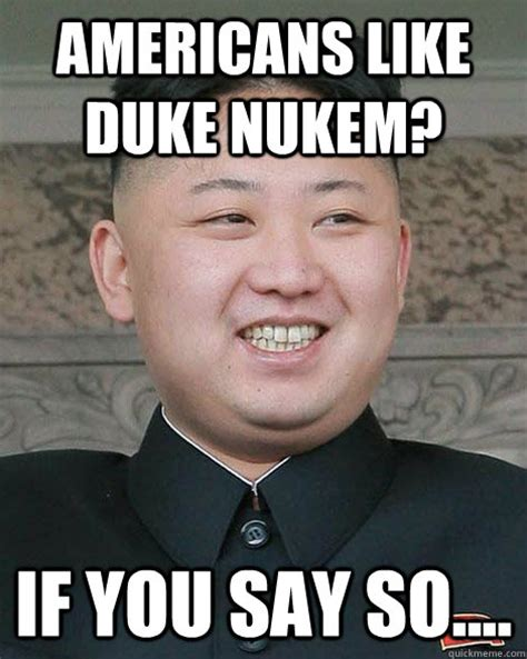 Duke Memes - americans like duke nukem if you say so north korea