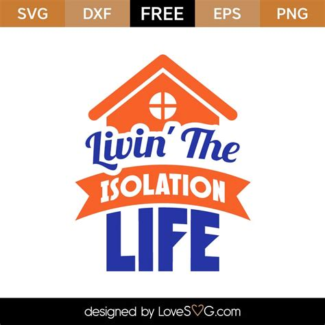 Svg cutting files is the place to find all kinds of svg cut files. Free Livin' The Isolation Life SVG Cut File - Lovesvg.com