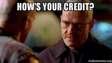 Bad Credit Meme - how s your credit breaking bad make a meme