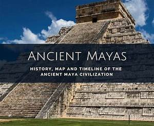 Ancient Maya Civilization: Timeline, Maps and Facts of the ...
