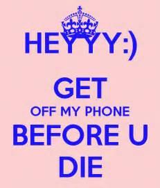 get my phone heyyy get my phone before u die keep calm and