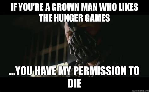 You Re A Badass Meme - if you re a grown man who likes the hunger games you have my permission to die badass bane