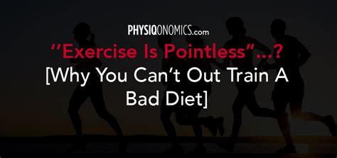 exercise pointless     train  bad diet
