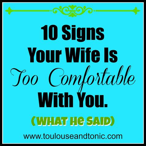signs your spouse is 10 signs your wife is too comfortable with you toulouse and tonic