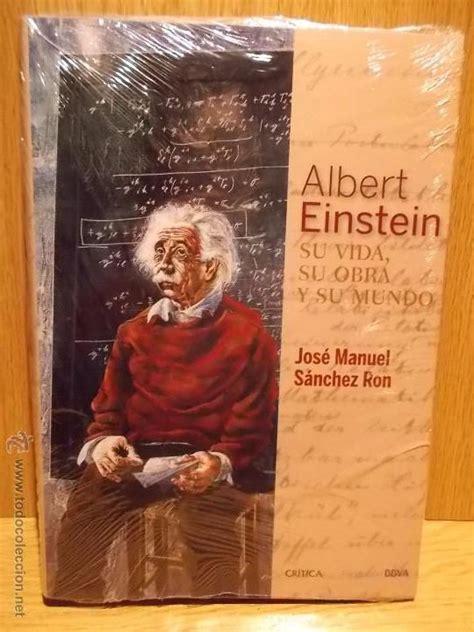 albert einstein resumen de su vida y obra albert einstein su vida su obra y su mundo jos 201 manuel s 193 nchez libro precintado