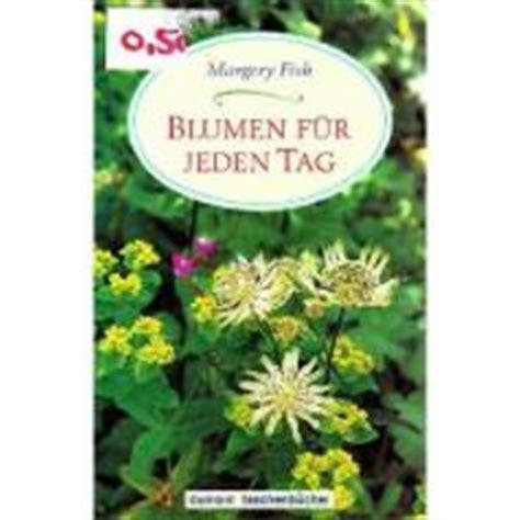 Die Schönsten Blumen Für Den Garten by Margery Fish B 252 Cher Blumen F 252 R Jeden Tag Naturnah Und