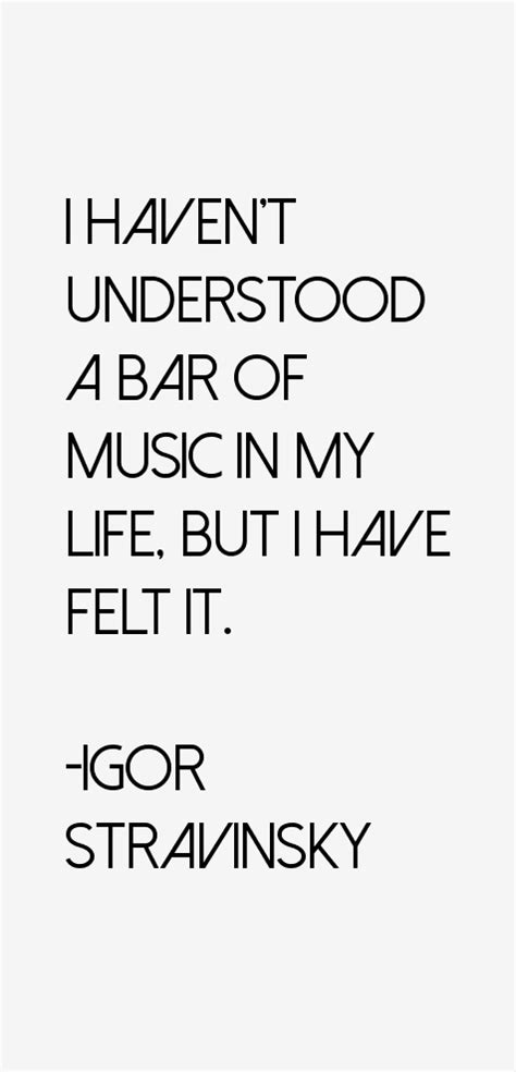 Igor Stravinsky Quotes & Sayings. Boyfriend Quotes To Make Him Smile. Tattoo Quotes Prices Uk. My Girl Quotes Vada. Strong Independent Quotes. Family Hurt You Quotes. Unforgettable Travel Quotes. Norwegian Quotes About Strength. Crush Quotes For Him From Her