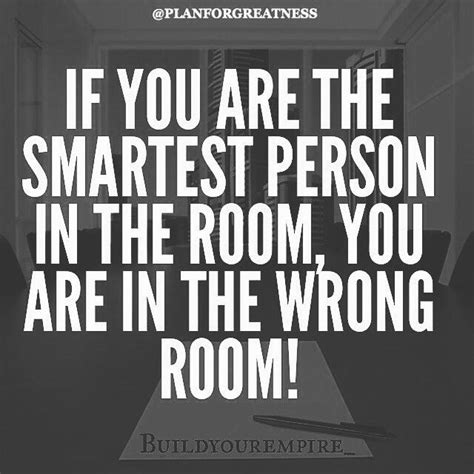 If You Are The Smartest Person In The Room, You Are In The Wrong Room Pictures, Photos, And