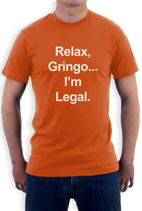 relax gringo im legal  shirt funny mexican spanish humor