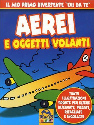 Oggetti Volanti Aerei E Oggetti Volanti Libro Di Macro Junior