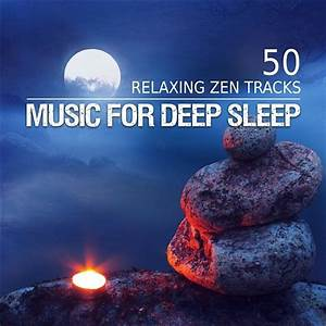 Music for Deep Sleep: 50 Relaxing Zen Tracks for Trouble ...