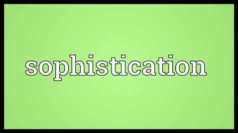 And Sophistication by Sophistication Meaning