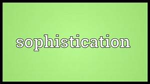 Sophistication, Meaning