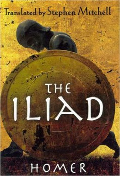 the iliad modern translation the iliad translated by stephen mitchell by homer 9781439163375 hardcover barnes noble