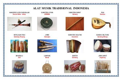Salah satunya adalah jenis alat musik daerah atau tradisional yang tersebar di segenap daerah tiap tiap provinsi. Alat musik tradisional indonesia
