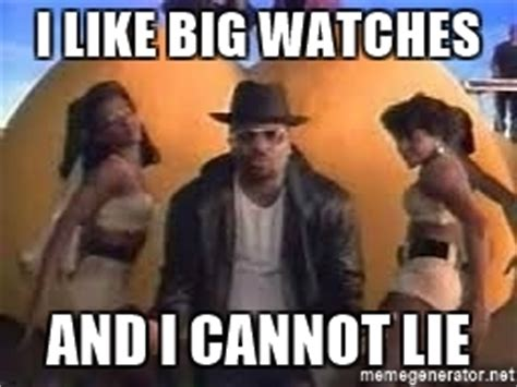 Big Butt Memes - i like big watches and i cannot lie big butts meme