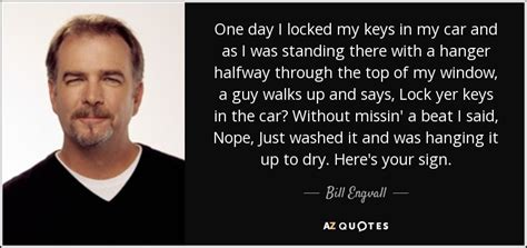 bill engvall quote  day  locked  keys   car