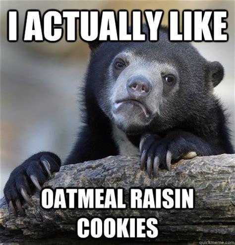 Cookie Memes - oatmeal cookie memes